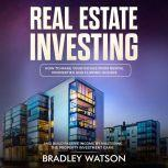 Real Estate Investing: How To Make Your Riches From Rental Properties and Flipping Houses, And Build Passive Income By Mastering The Property Investment Game