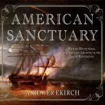 American Sanctuary Mutiny, Martyrdom, and National Identity in the Age of Revolution, A. Roger Ekirch