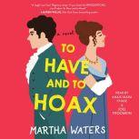 To Have and to Hoax A Novel, Martha Waters