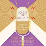 Voices of History Speeches That Changed the World, Simon Sebag Montefiore