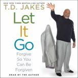 Let It Go Forgive So You Can Be Forgiven, T.D. Jakes