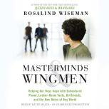 Masterminds and Wingmen Helping Our Boys Cope with Schoolyard Power, Locker-Room Tests, Girlfriends, and the New Rules of Boy World, Rosalind Wiseman