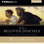 The Beloved Disciple Following John to the Heart of Jesus, Beth Moore