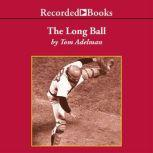 The Long Ball The Summer of 75Spaceman, Catfish, Charlie Hustle, and the Greatest World Series Ever Played, Tom Adelman