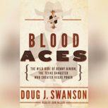 Blood Aces The Wild Ride of Benny Binion, the Texas Gangster Who Created Vegas Poker, Doug J. Swanson