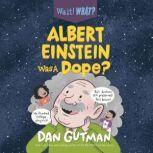 Albert Einstein Was a Dope?, Dan Gutman