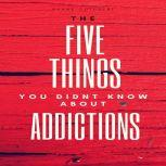 FIVE THINGS YOU DIDNT KNOW ABOUT ADDICTIONS, Shane Cuthbert