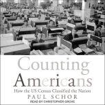 Counting Americans How the US Census Classified the Nation, Paul Schor