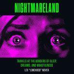 Nightmareland Travels at the Borders of Sleep, Dreams, and Wakefulness, Lex Lonehood Nover