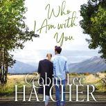 Who I Am with You, Robin Lee Hatcher