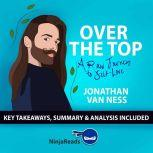 Summary: Over the Top A Raw Journey to Self-Love by Jonathan Van Ness: Key Takeaways, Summary & Analysis Inclded, Ninja Reads