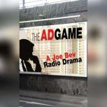 The Ad Game A Joe Bev Radio Drama, Joe Bevilacqua; Daws Butler