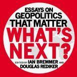 What's Next Essays on Geopolitics That Matter, Ian Bremmer