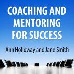 Coaching and Mentoring for Success Supporting Learners in the Workplace, Ann Holloway, Jane Smith