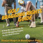 Golf Bragging Rights Guide A Step By Step Guide To Claim Bragging Rights on the Golf Course, HowExpert