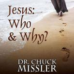 Jesus: Who & Why?, Chuck Missler