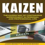 Kaizen The Kaizen Way of Continuous Improvement in Personal and Professional life, Jason Bennett, Jennifer Bowen