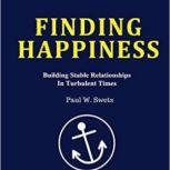Finding Happiness Building Stable Relationships in Turbulent Times, Paul Swets