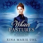 Whiter Pastures A Sweet Historical Romance, Xina Marie Uhl