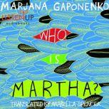 Who is Martha, Marjana Gaponenko