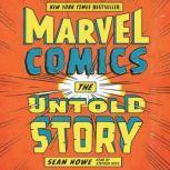 Marvel Comics The Untold Story, Sean Howe
