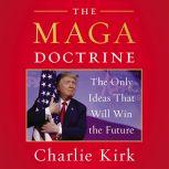 The MAGA Doctrine The Only Ideas That Will Win the Future, Charlie Kirk