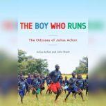 The Boy Who Runs The Odyssey of Julius Achon, John Brant