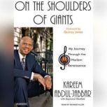 On the Shoulders of Giants My Journey Through the Harlem Renaissance, Kareem Abdul-Jabbar