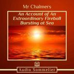 An Account of An Extraordinary Fireball Bursting at Sea, Mr. Chalmers