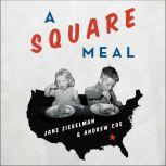 A Square Meal  A Culinary History of the Great Depression, Andrew Coe