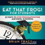 Eat That Frog! for Students 22 Ways to Stop Procrastinating and Excel in School, Brian Tracy