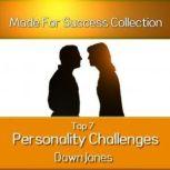 Top 7 Personality Challenges Successful Communication Secrets for Differing Personality Types, Dawn Jones