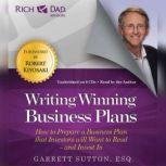Rich Dad Advisors: Writing Winning Business Plans How to Prepare a Business Plan that Investors will Want to Read - and Invest In, Garrett Sutton