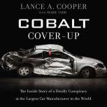 Cobalt Cover-Up The Inside Story of a Deadly Conspiracy at the Largest Car Manufacturer in the World, Lance Cooper