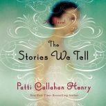 The Stories We Tell, Patti Callahan Henry