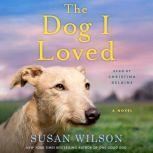 The Dog I Loved A Novel, Susan Wilson