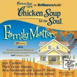 Chicken Soup for the Soul: Family Matters - 29 Stories about Newlyweds and Oldyweds, Relatively Embarrassing Moments, and Forbear...ance, Jack Canfield