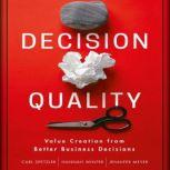 Decision Quality Value Creation from Better Business Decisions, Carl Spetzler