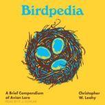 Birdpedia A Brief Compendium of Avian Lore, Christopher W. Leahy