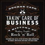 Takin' Care of Business A History of Working People's Rock 'n' Roll, George Case