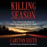 Killing Season The Unsolved Case of New England's Deadliest Serial Killer, Carlton Smith