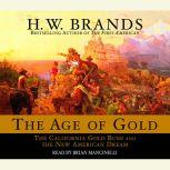 The Age of Gold The California Gold Rush and the New American Dream, H. W. Brands