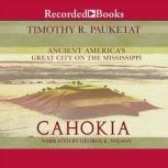 Cahokia Ancient America's Great City on the Mississippi, Timothy Pauketat