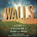 Walls A History of Civilization in Blood and Brick, David Frye