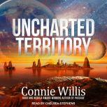 Uncharted Territory A Novel, Connie Willis