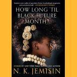 How Long 'til Black Future Month? Stories, N. K. Jemisin