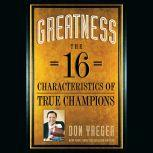 Greatness The 16 Characteristics of True Champions, Don Yaeger