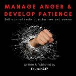 Manage Anger and Develop Patience : Self control techniques for men and women, Edutain247