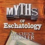 Myths of Eschatology, Chuck Missler