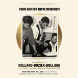 Come and Get These Memories The Genius of Holland-Dozier-Holland, Motown's Incomparable Songwriters, Eddie Holland